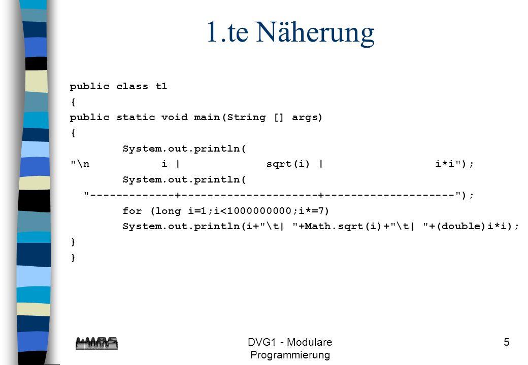 DVG1 - Modulare Programmierung 6 Ergebnis der 1.ten Näherung i   sqrt(i)   i*i -------------+---------------------+-------------------- 1  1.0  1.0 7  2.6457513110645907  49.0 49  7.0  2401.0 343  18.520259177452136  117649.0 2401  49.0  5764801.0 16807  129.64181424216494  2.82475249E8 117649  343.0  1.3841287201E10 823543  907.4926996951546  6.78223072849E11 5764801  2401.0  3.3232930569601E13 40353607  6352.448897866082  1.628413597910449E15 282475249  16807.0  7.9792266297612E16