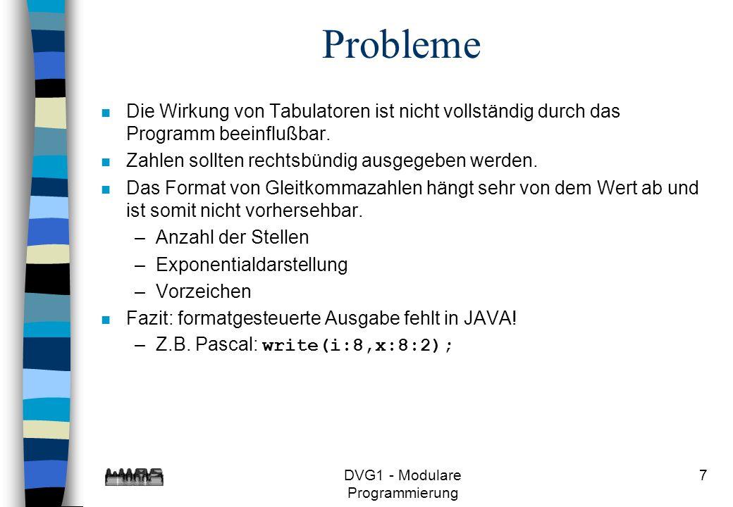 DVG1 - Modulare Programmierung 7 Probleme n Die Wirkung von Tabulatoren ist nicht vollständig durch das Programm beeinflußbar. n Zahlen sollten rechts