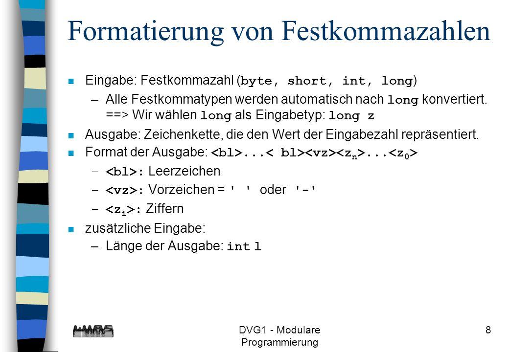 DVG1 - Modulare Programmierung 8 Formatierung von Festkommazahlen Eingabe: Festkommazahl ( byte, short, int, long ) –Alle Festkommatypen werden automa