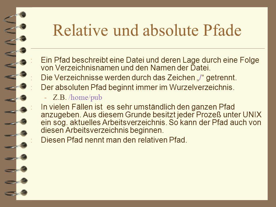Relative und absolute Pfade : Ein Pfad beschreibt eine Datei und deren Lage durch eine Folge von Verzeichnisnamen und den Namen der Datei. : Die Verze