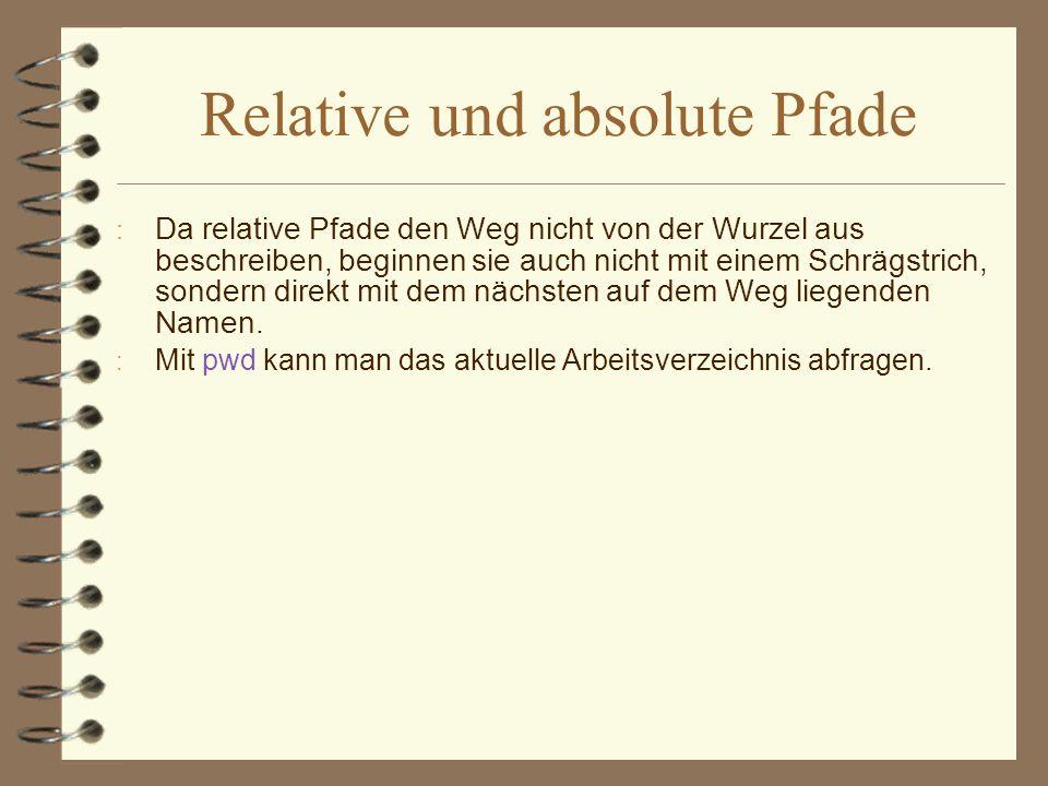 Relative und absolute Pfade : Da relative Pfade den Weg nicht von der Wurzel aus beschreiben, beginnen sie auch nicht mit einem Schrägstrich, sondern
