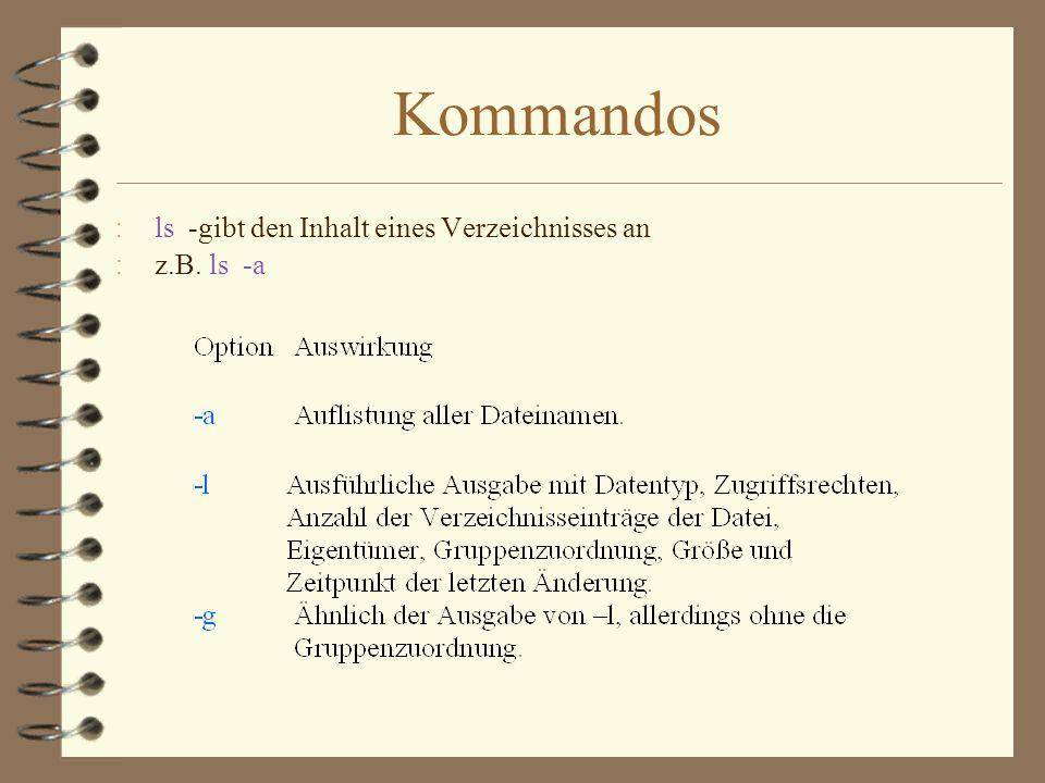 Kommandos : ls -gibt den Inhalt eines Verzeichnisses an : z.B. ls -a