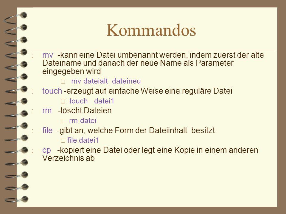 Kommanndos • cp orginal kopie • cp read.txt /home/pub : mkdir Verzeichnisname erzeugt neue Verzeichnisse : rmdir Verzeichnisname löscht leere Verzeichnisse • mkdir verz1 verz2 • rm -r verz1 ( löscht alle Dateien und Unterverzeichnisse im verz1 und verz1 selbst ) • rm * ( löscht alle Dateien des aktuellen Verzeichnisses, löscht nicht die versteckten Dateien) • rm.* ( löscht alle versteckten Dateien des aktuellen Verzeichnisses)