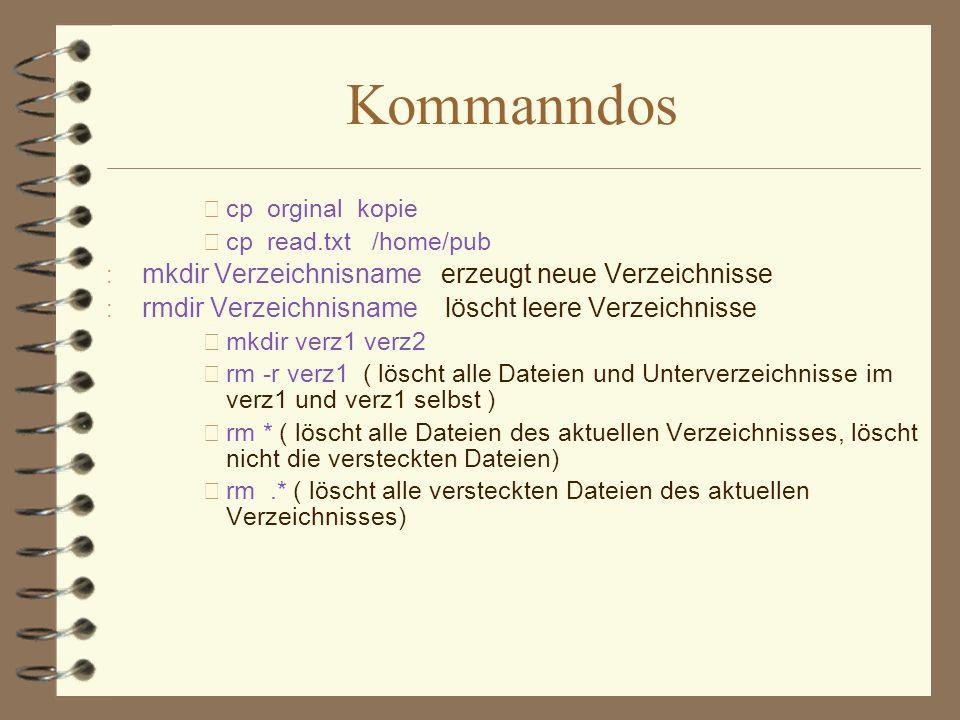 Kommanndos • cp orginal kopie • cp read.txt /home/pub : mkdir Verzeichnisname erzeugt neue Verzeichnisse : rmdir Verzeichnisname löscht leere Verzeich
