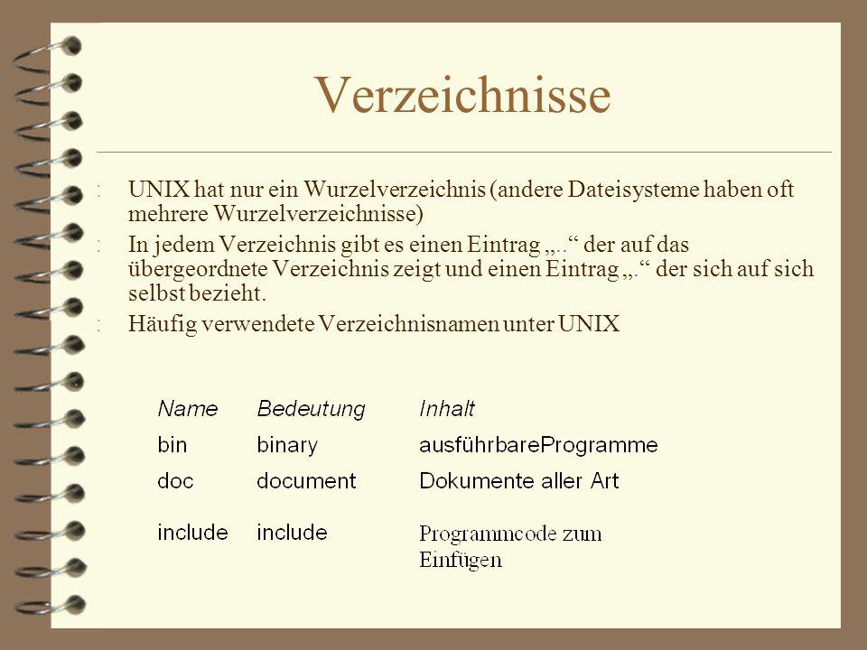 Verzeichnisse : UNIX hat nur ein Wurzelverzeichnis (andere Dateisysteme haben oft mehrere Wurzelverzeichnisse) : In jedem Verzeichnis gibt es einen Ei