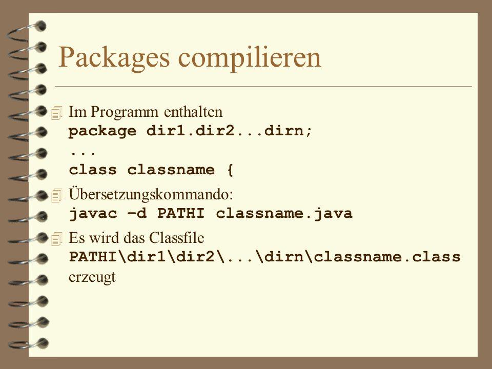 Packages importieren 4 set CLASSPATH=PATH1;PATH2;...PATHN; Im Programm: import dir1.dir2...dirn.classname; 4 Es wird das erste Class-File PATH1\dir1\dir2\...\dirn\classname.class PATH2\dir1\dir2\...\dirn\classname.class...
