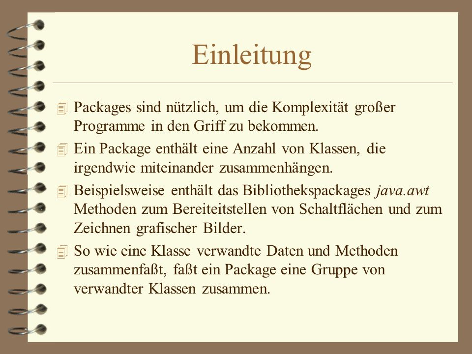 Einleitung 4 Packages sind nützlich, um die Komplexität großer Programme in den Griff zu bekommen.