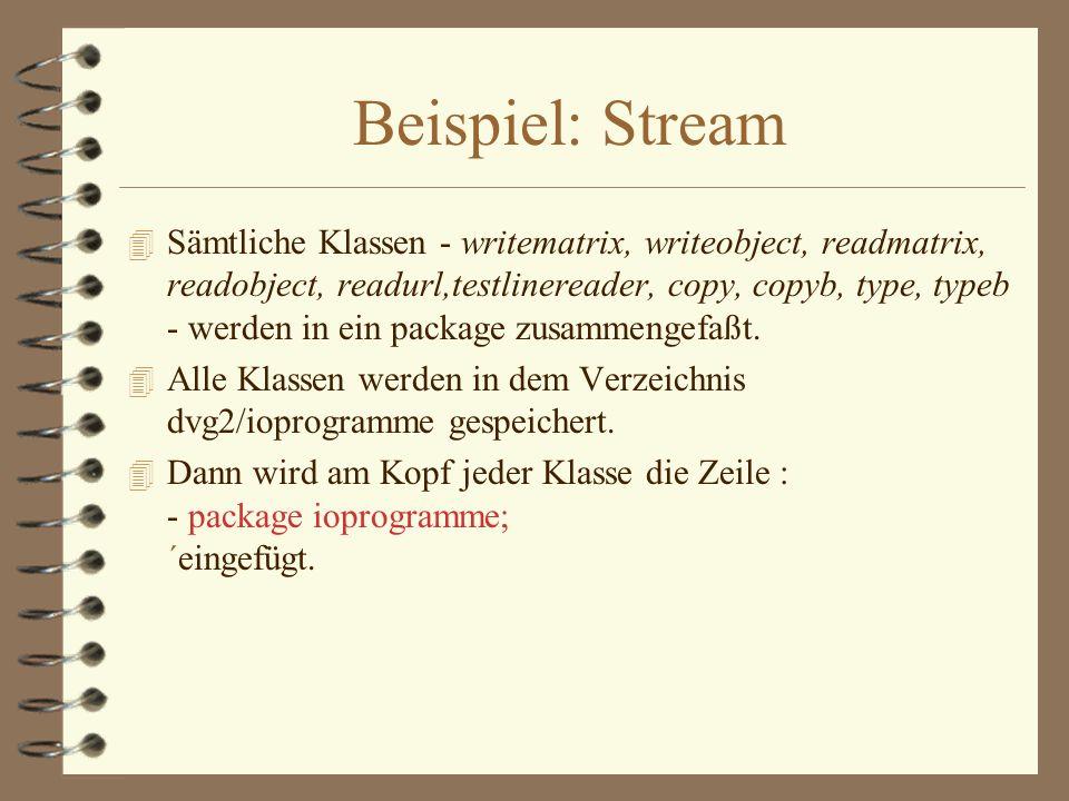 Beispiel: Stream 4 Sämtliche Klassen - writematrix, writeobject, readmatrix, readobject, readurl,testlinereader, copy, copyb, type, typeb - werden in ein package zusammengefaßt.