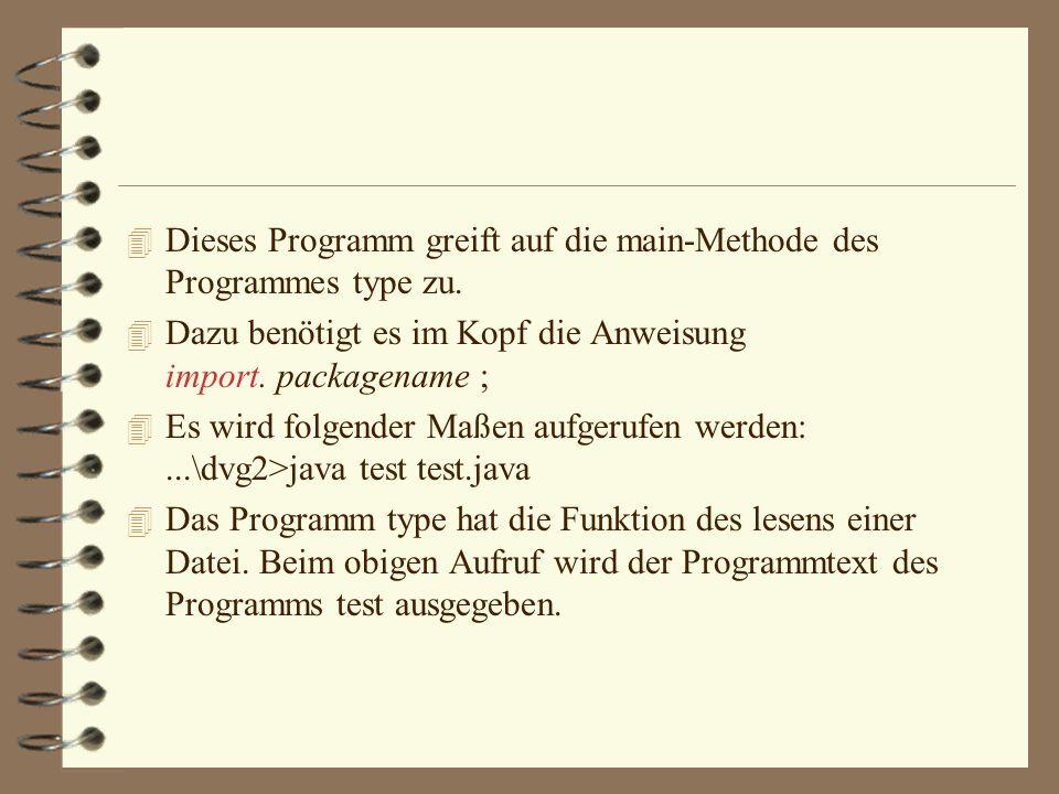 4 Programm zur Überprüfung ob es auch funktioniert: import ioprogramme.*; import java.io.*; public class test { public static void main (String [] args) throws IOException { //ioprogramme.type.main(args); type.main(args); }