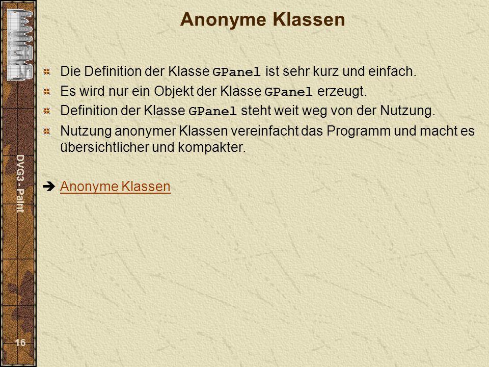 DVG3 - Paint 16 Anonyme Klassen Die Definition der Klasse GPanel ist sehr kurz und einfach.