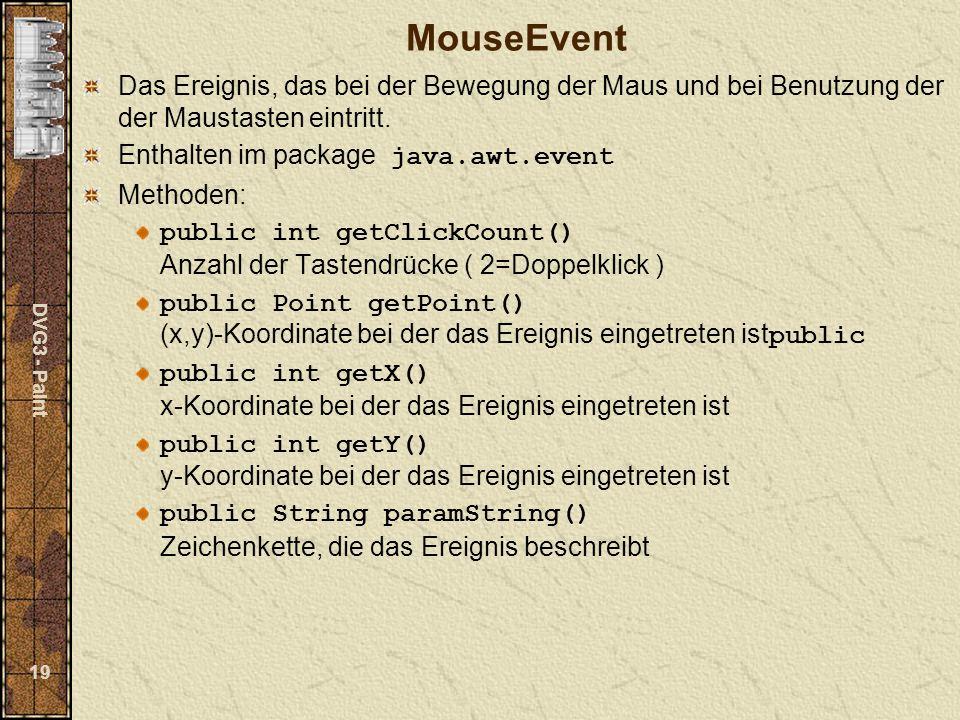 DVG3 - Paint 19 MouseEvent Das Ereignis, das bei der Bewegung der Maus und bei Benutzung der der Maustasten eintritt.