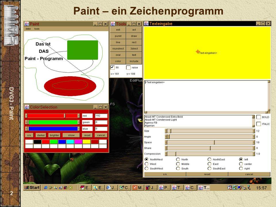 DVG3 - Paint 13 Container - Methoden Hinzufügen einer Komponente public Component add (Component comp) Löschen einer Komponente public void remove (Component comp) Löschen aller Komponenten public void removeAll () Aktualisieren des Containers nach dem Componenten geändert wurden public void validate ()