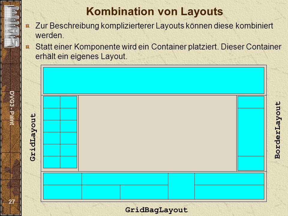 DVG3 - Paint 27 Kombination von Layouts Zur Beschreibung komplizierterer Layouts können diese kombiniert werden.