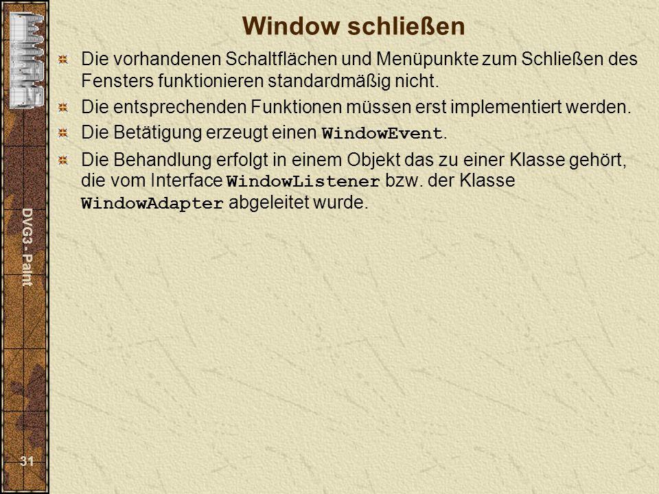 DVG3 - Paint 31 Window schließen Die vorhandenen Schaltflächen und Menüpunkte zum Schließen des Fensters funktionieren standardmäßig nicht.