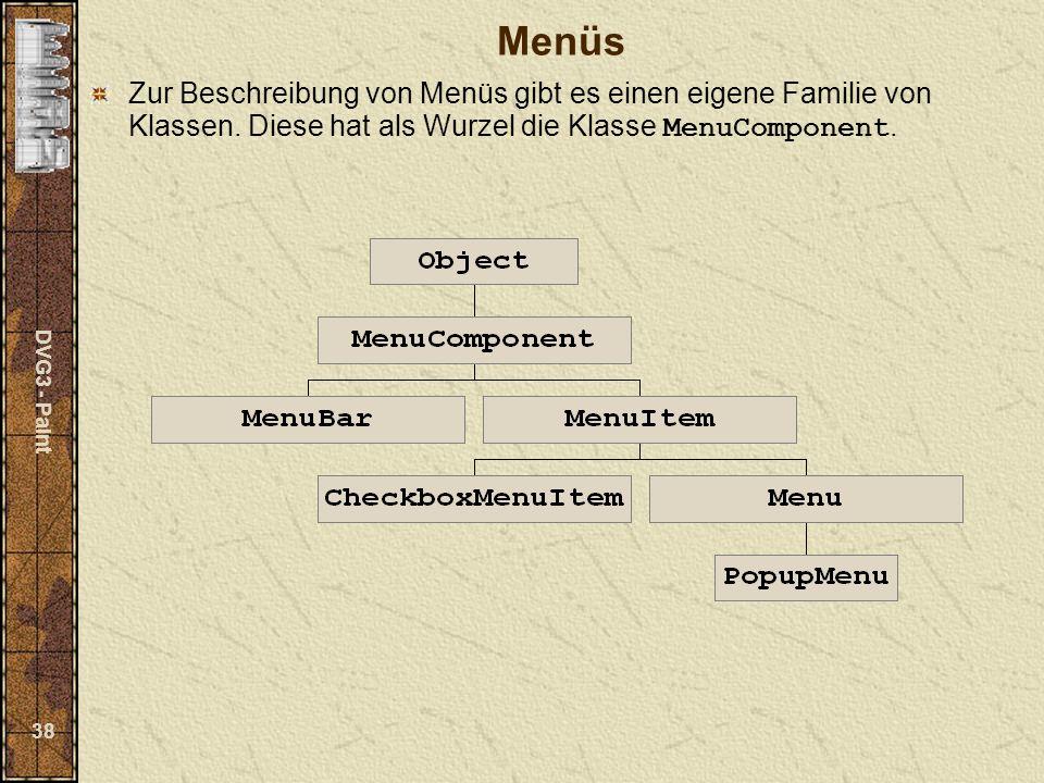 DVG3 - Paint 38 Menüs Zur Beschreibung von Menüs gibt es einen eigene Familie von Klassen.