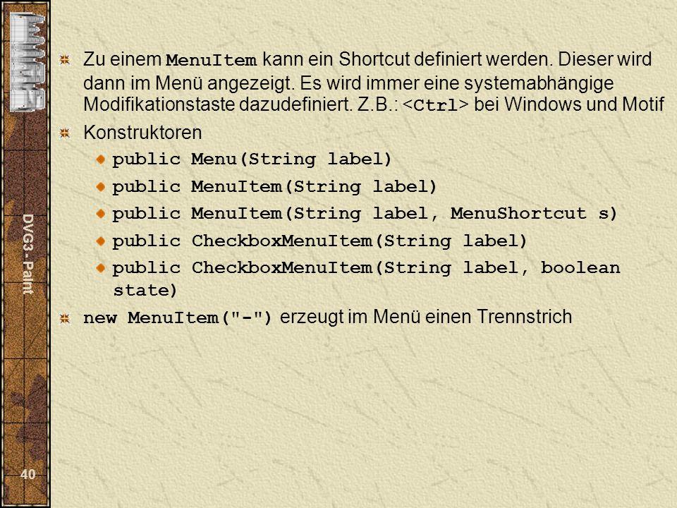 DVG3 - Paint 40 Zu einem MenuItem kann ein Shortcut definiert werden.