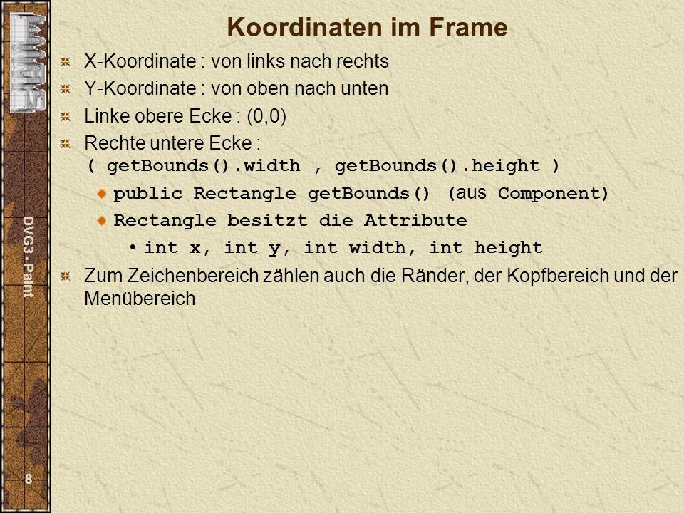 DVG3 - Paint 39 Menüklassen MenuBar Klasse beschreibt den Menübalken, der mit der Methode setMenuBar der Klasse Frame zum Frame hinzugefügt werden kann.