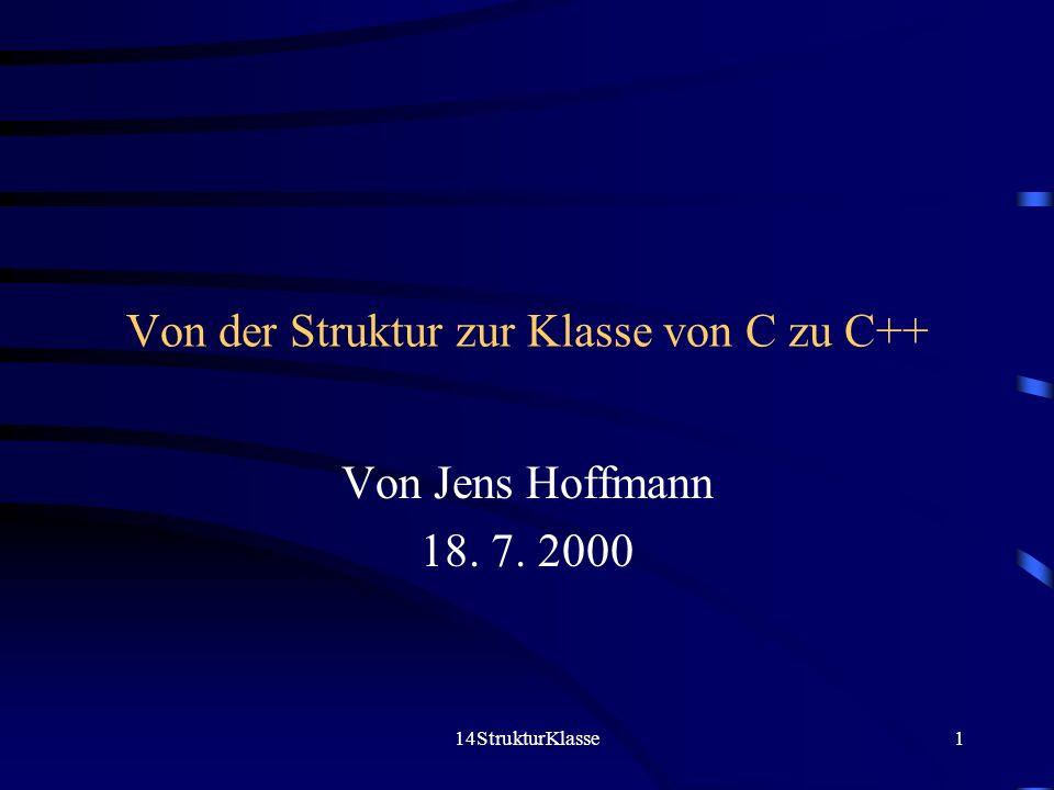 14StrukturKlasse1 Von der Struktur zur Klasse von C zu C++ Von Jens Hoffmann 18. 7. 2000