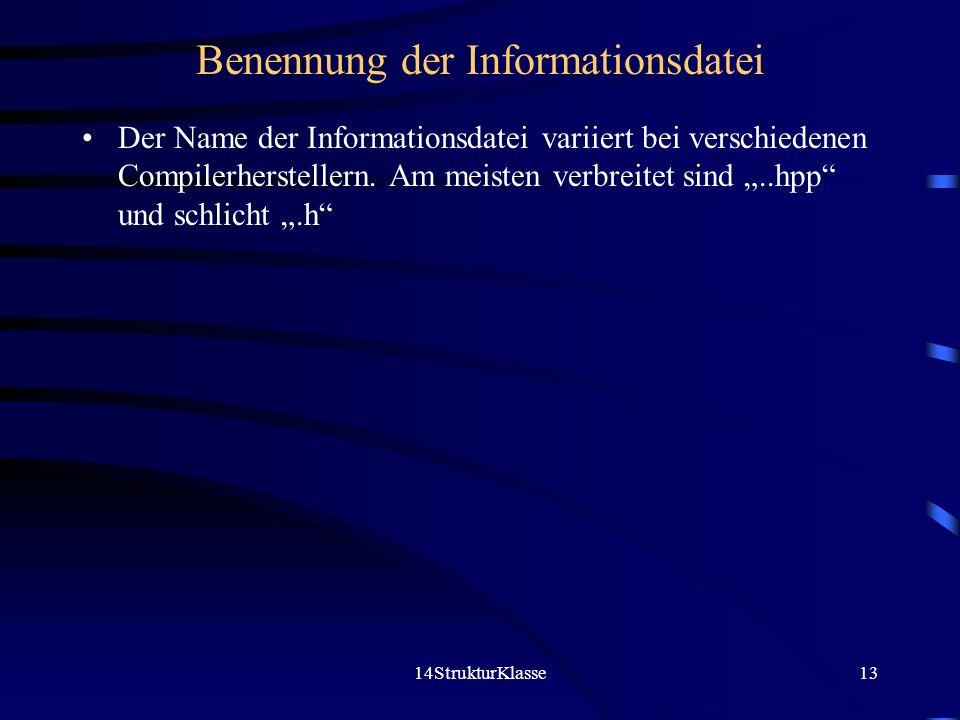 14StrukturKlasse13 Benennung der Informationsdatei Der Name der Informationsdatei variiert bei verschiedenen Compilerherstellern. Am meisten verbreite