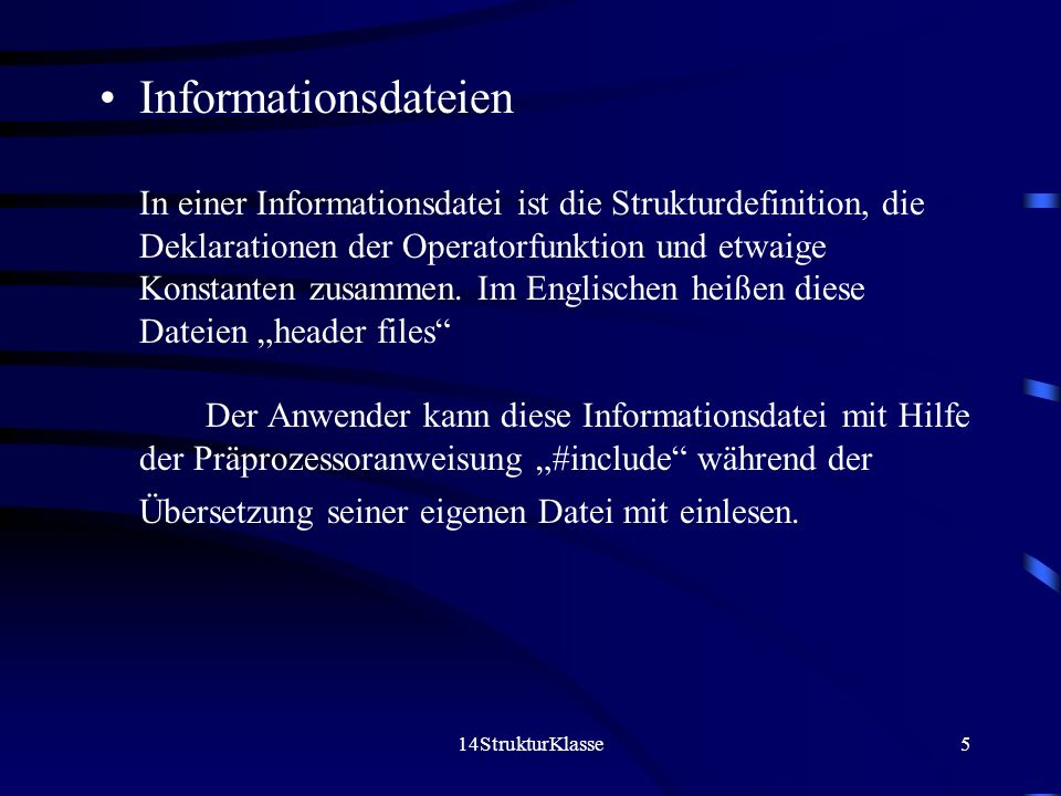 14StrukturKlasse5 Informationsdateien In einer Informationsdatei ist die Strukturdefinition, die Deklarationen der Operatorfunktion und etwaige Konstanten zusammen.