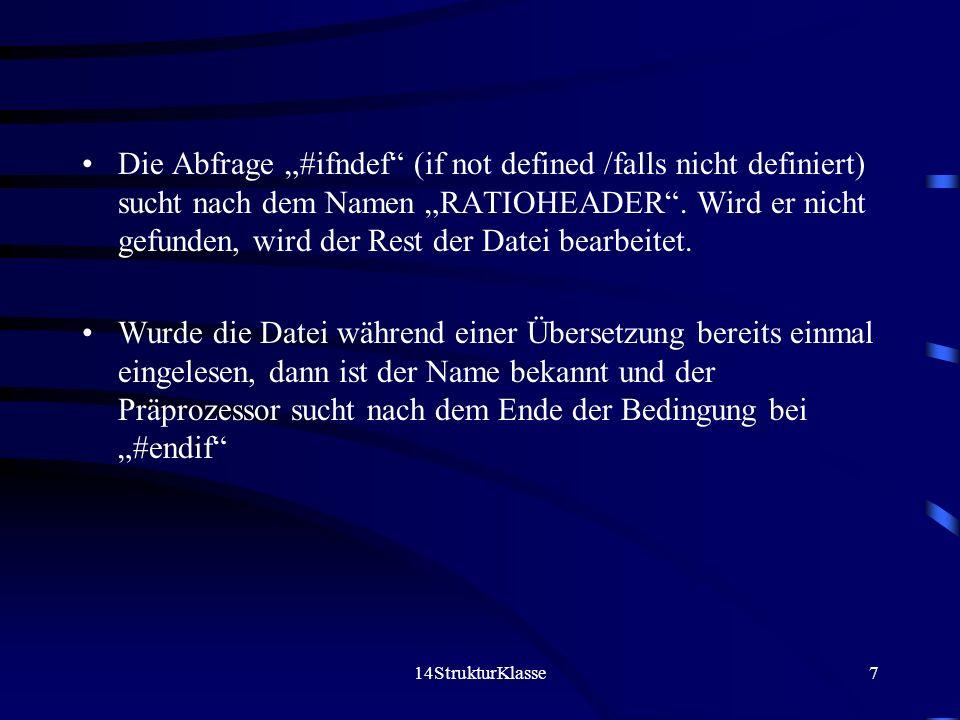 14StrukturKlasse7 Die Abfrage #ifndef (if not defined /falls nicht definiert) sucht nach dem Namen RATIOHEADER. Wird er nicht gefunden, wird der Rest