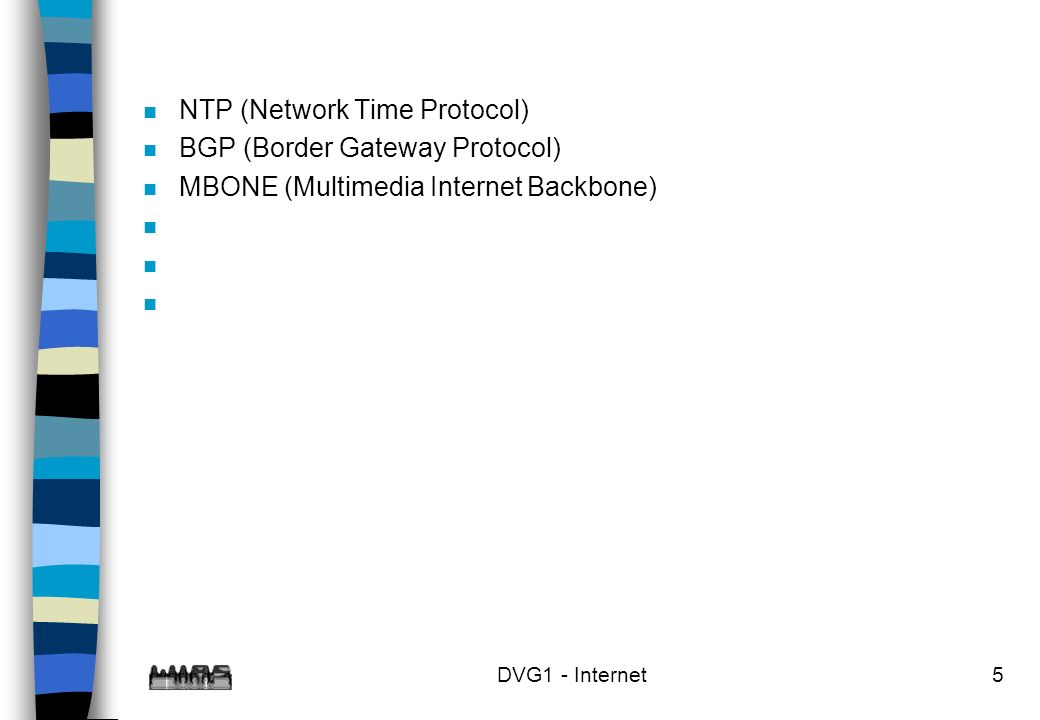 DVG1 - Internet5 n NTP (Network Time Protocol) n BGP (Border Gateway Protocol) n MBONE (Multimedia Internet Backbone) n n n