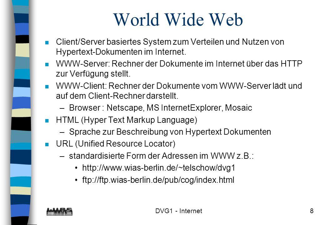 DVG1 - Internet8 World Wide Web n Client/Server basiertes System zum Verteilen und Nutzen von Hypertext-Dokumenten im Internet. n WWW-Server: Rechner