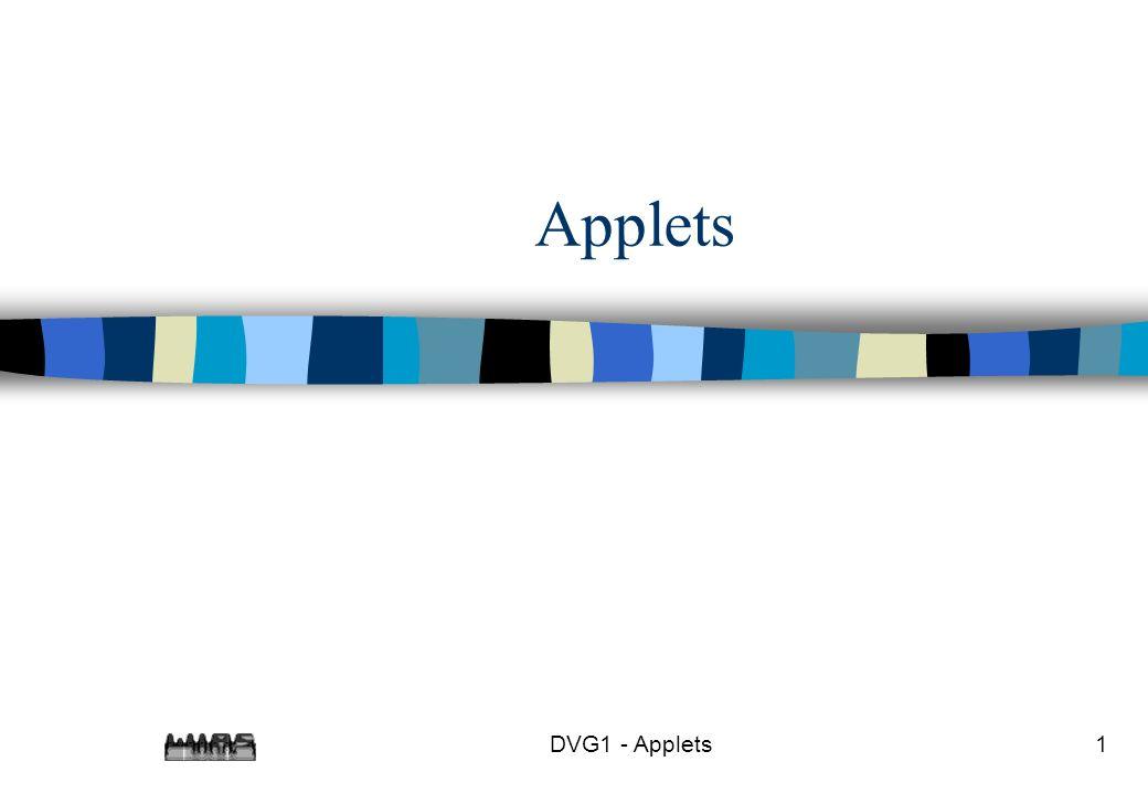 DVG1 - Applets2 Die Klasse Applet n Applets sind Grafikobjekte, die unter Steuerung eines anderen Programms (z.B.