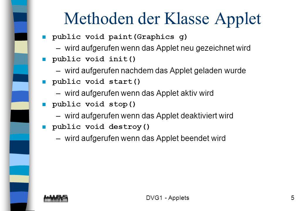 DVG1 - Applets6 import java.awt.*; import java.applet.*; public class Applet02 extends Applet { int ninit = 0; public void init(){ ninit++; } int nstart = 0; public void start() { nstart++; } int nstop = 0; public void stop() { nstop++; } int ndestroy = 0; public void destroy() { ndestroy++; } int npaint = 0; public void paint(Graphics g) { npaint++; g.drawString( Das ist das Applet02 , 100,200); g.drawString( init +ninit,100,220); g.drawString( start +nstart,100,240); g.drawString( stop +nstop,100,260); g.drawString( destroy +ndestroy,100,280); g.drawString( paint +npaint,100,300); } }