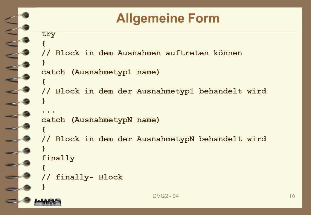 DVG2 - 0410 Allgemeine Form try { // Block in dem Ausnahmen auftreten können } catch (Ausnahmetyp1 name) { // Block in dem der Ausnahmetyp1 behandelt