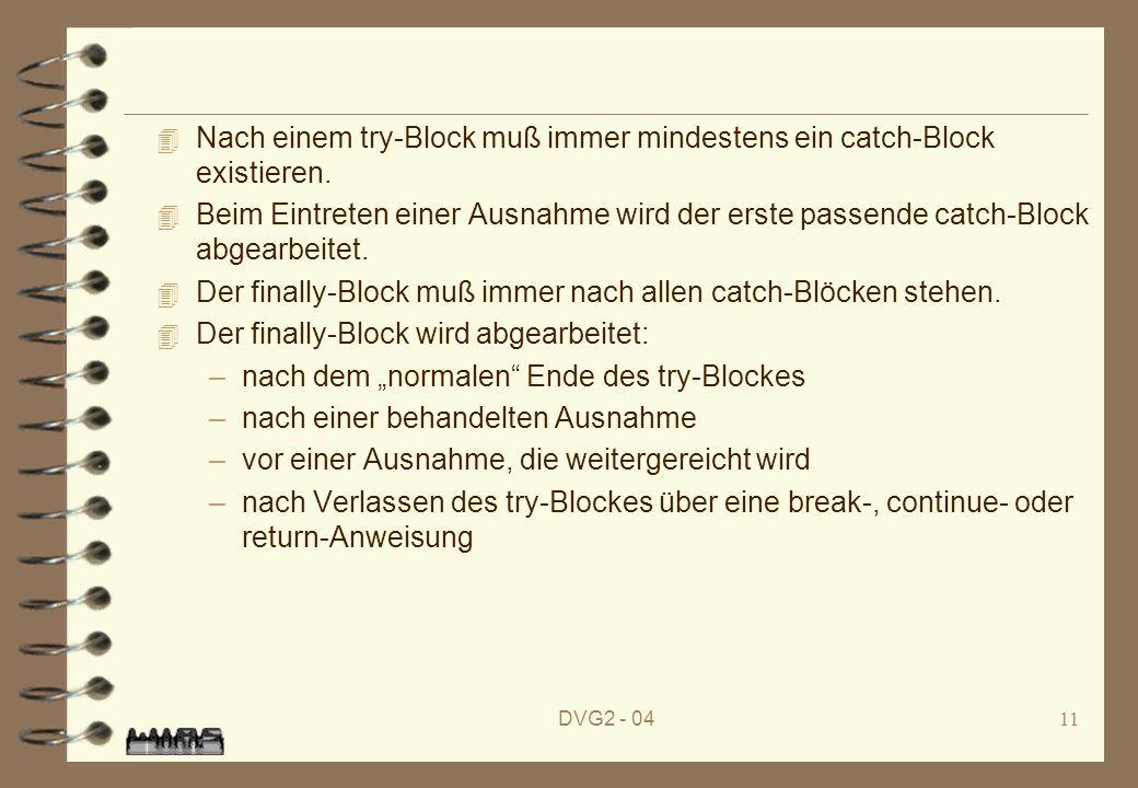 DVG2 - 0411 4 Nach einem try-Block muß immer mindestens ein catch-Block existieren. 4 Beim Eintreten einer Ausnahme wird der erste passende catch-Bloc