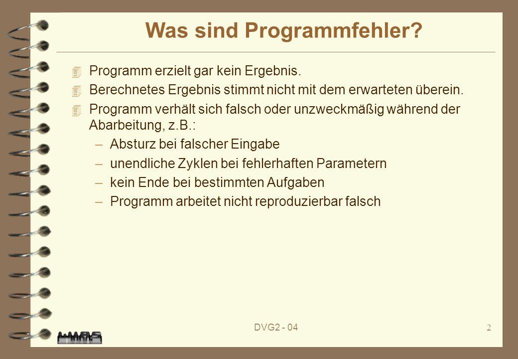 DVG2 - 042 Was sind Programmfehler? 4 Programm erzielt gar kein Ergebnis. 4 Berechnetes Ergebnis stimmt nicht mit dem erwarteten überein. 4 Programm v