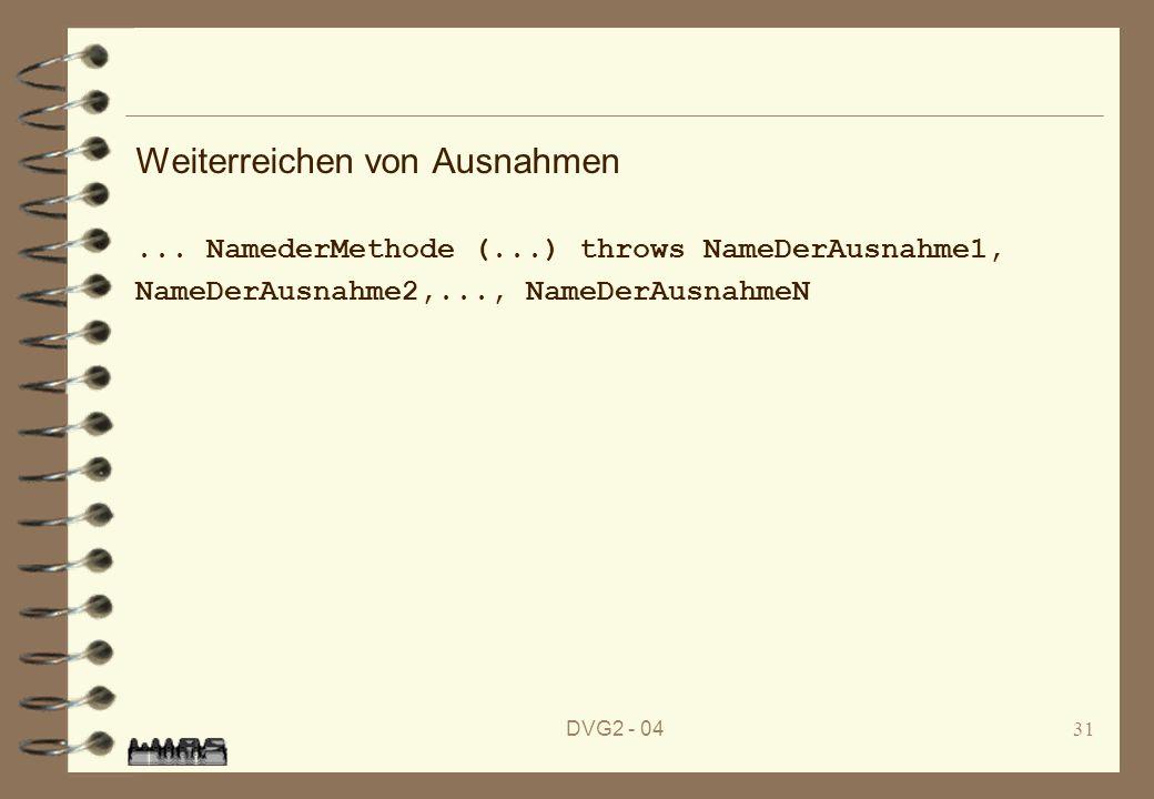 DVG2 - 0431 Weiterreichen von Ausnahmen... NamederMethode (...) throws NameDerAusnahme1, NameDerAusnahme2,..., NameDerAusnahmeN