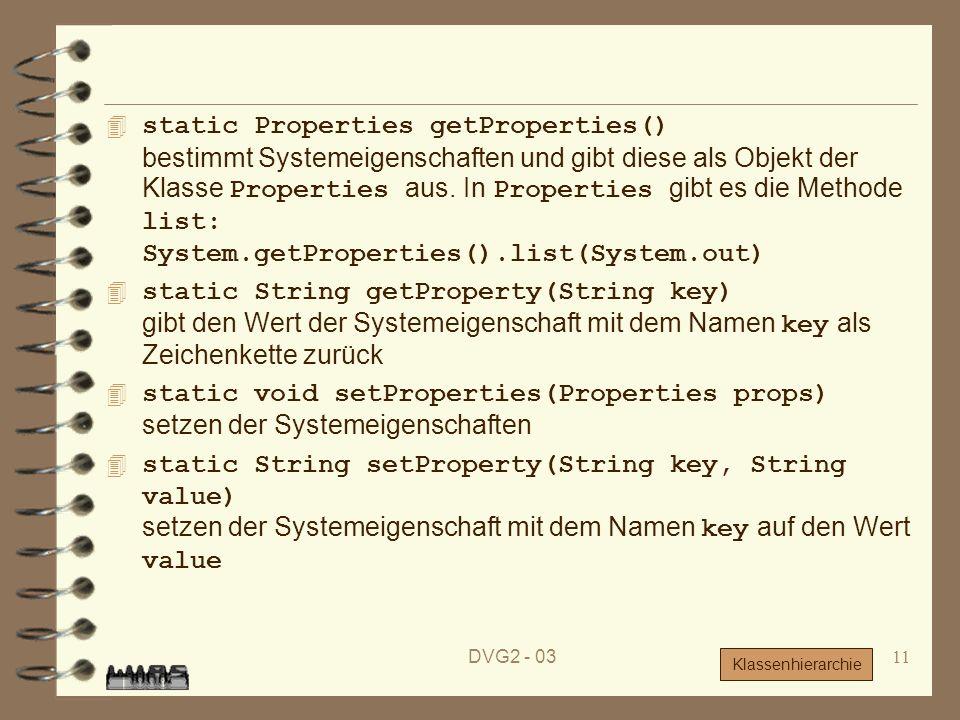 DVG2 - 0311 static Properties getProperties() bestimmt Systemeigenschaften und gibt diese als Objekt der Klasse Properties aus. In Properties gibt es