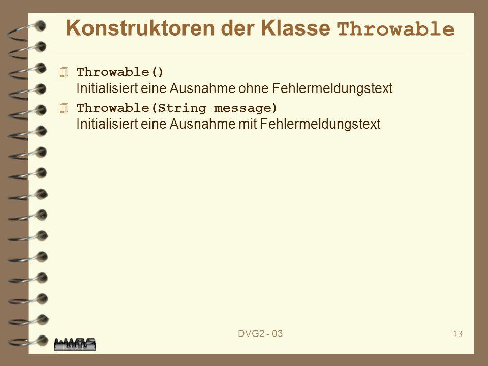 DVG2 - 0313 Konstruktoren der Klasse Throwable Throwable() Initialisiert eine Ausnahme ohne Fehlermeldungstext Throwable(String message) Initialisiert
