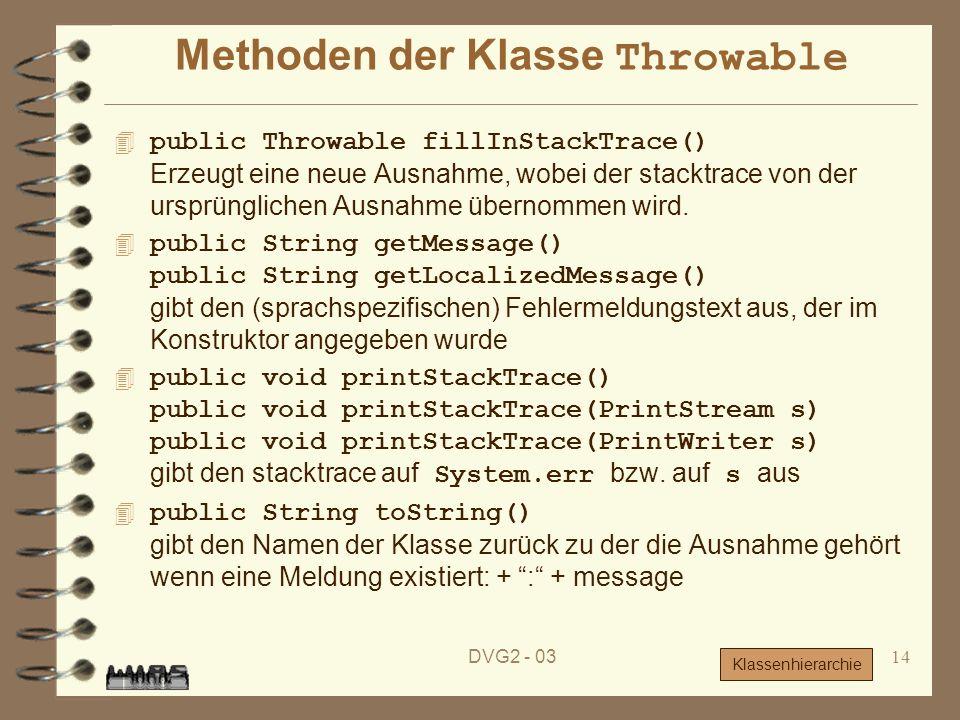 DVG2 - 0314 Methoden der Klasse Throwable public Throwable fillInStackTrace() Erzeugt eine neue Ausnahme, wobei der stacktrace von der ursprünglichen