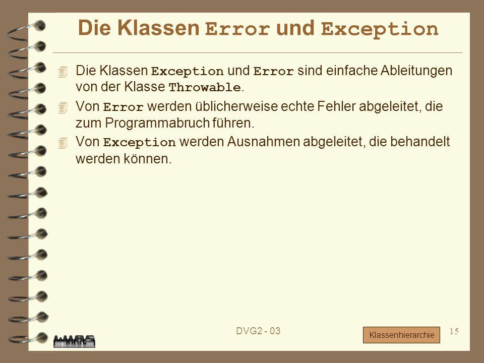 DVG2 - 0315 Die Klassen Error und Exception Die Klassen Exception und Error sind einfache Ableitungen von der Klasse Throwable. Von Error werden üblic