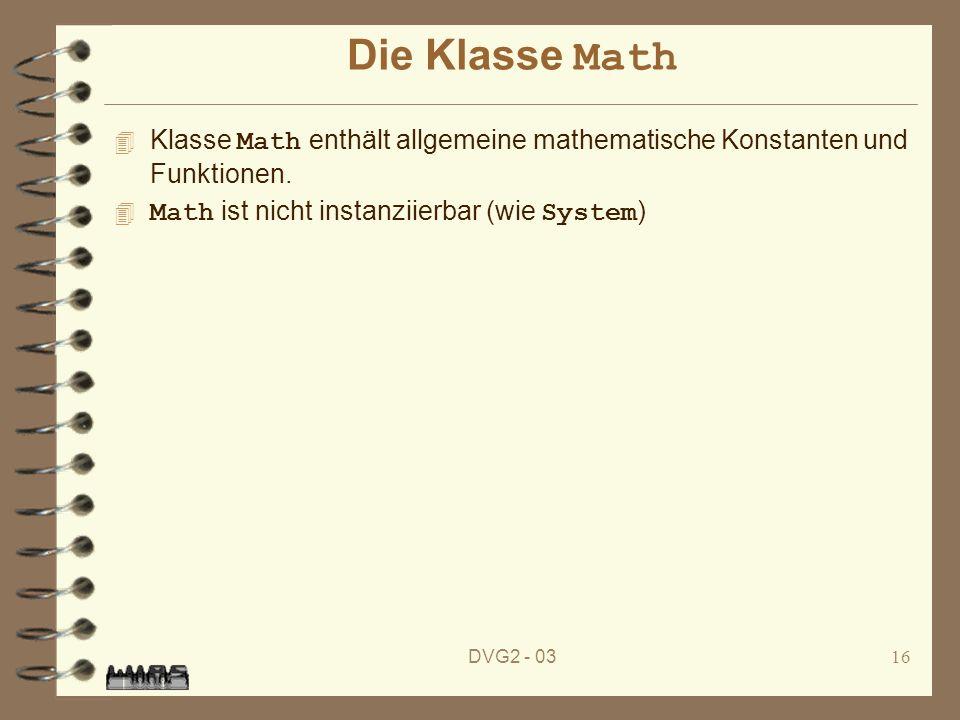 DVG2 - 0316 Die Klasse Math Klasse Math enthält allgemeine mathematische Konstanten und Funktionen. Math ist nicht instanziierbar (wie System )