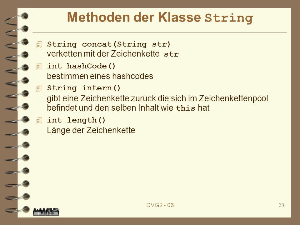 DVG2 - 0323 Methoden der Klasse String String concat(String str) verketten mit der Zeichenkette str int hashCode() bestimmen eines hashcodes String in