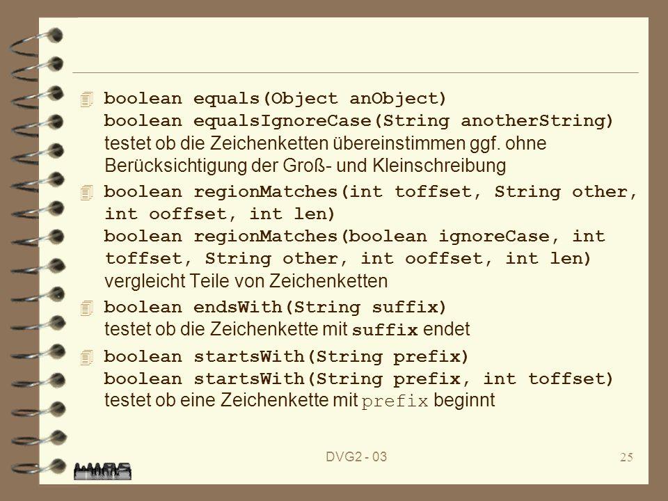 DVG2 - 0325 boolean equals(Object anObject) boolean equalsIgnoreCase(String anotherString) testet ob die Zeichenketten übereinstimmen ggf. ohne Berück