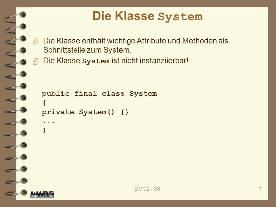 DVG2 - 037 Die Klasse System 4 Die Klasse enthält wichtige Attribute und Methoden als Schnittstelle zum System. Die Klasse System ist nicht instanziie