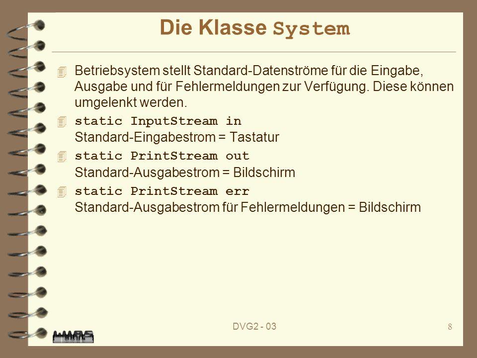 DVG2 - 038 Die Klasse System 4 Betriebsystem stellt Standard-Datenströme für die Eingabe, Ausgabe und für Fehlermeldungen zur Verfügung. Diese können