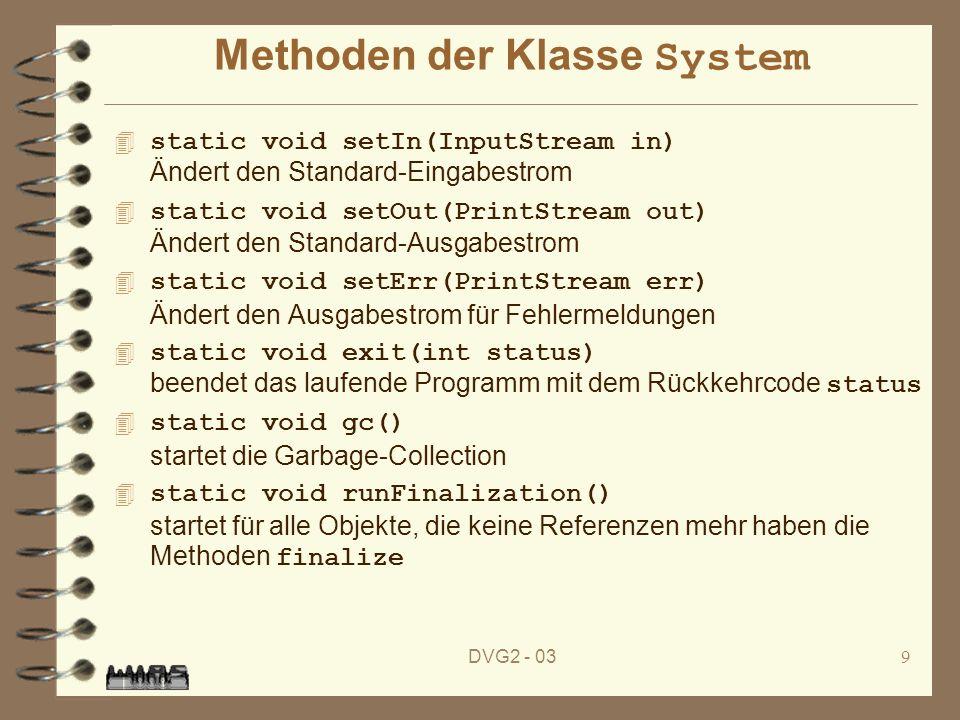 DVG2 - 039 Methoden der Klasse System static void setIn(InputStream in) Ändert den Standard-Eingabestrom static void setOut(PrintStream out) Ändert de