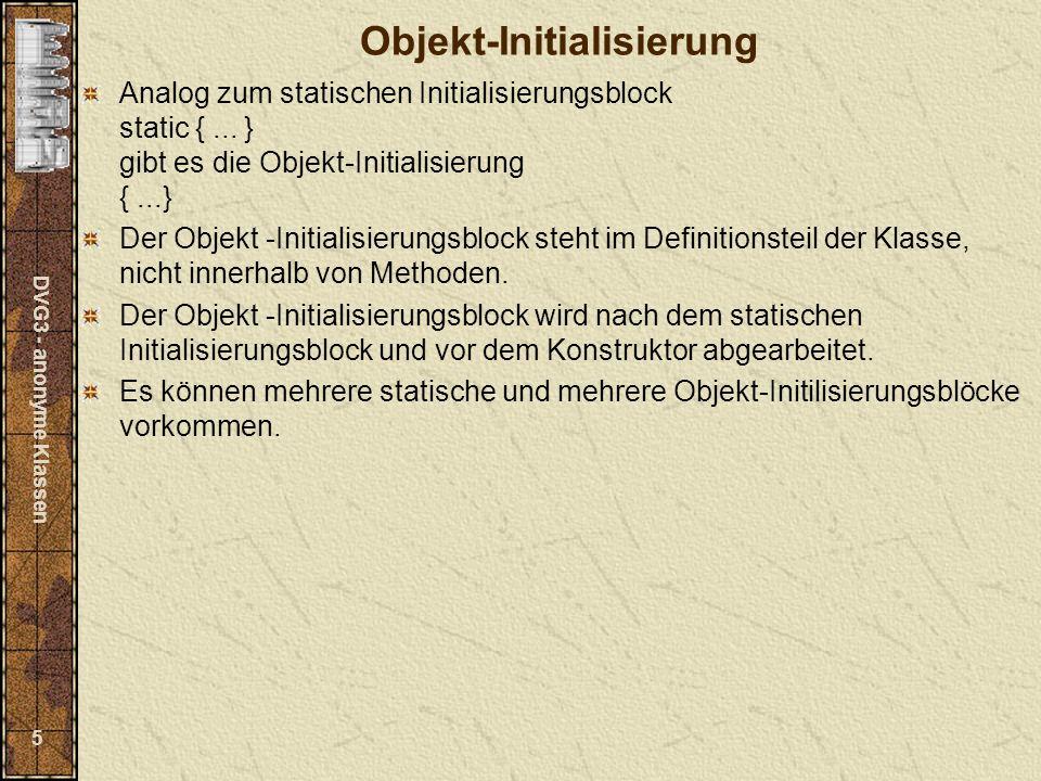 DVG3 - anonyme Klassen 5 Objekt-Initialisierung Analog zum statischen Initialisierungsblock static {...