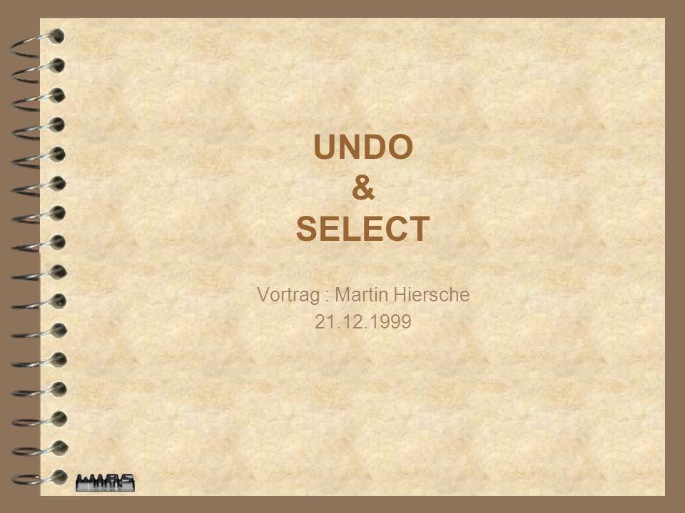UNDO & SELECT Vortrag : Martin Hiersche 21.12.1999