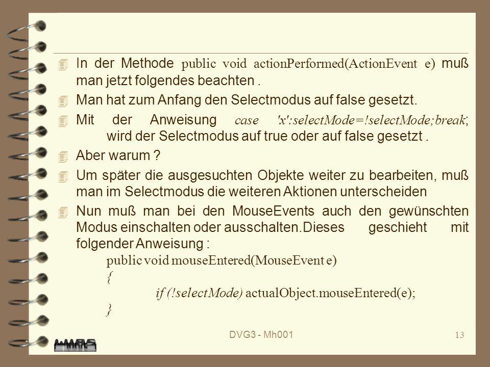 DVG3 - Mh00113 In der Methode public void actionPerformed(ActionEvent e) muß man jetzt folgendes beachten.