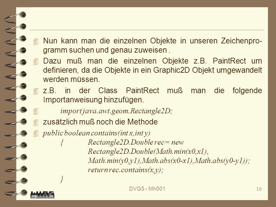 DVG3 - Mh00116 4 Nun kann man die einzelnen Objekte in unseren Zeichenpro- gramm suchen und genau zuweisen.