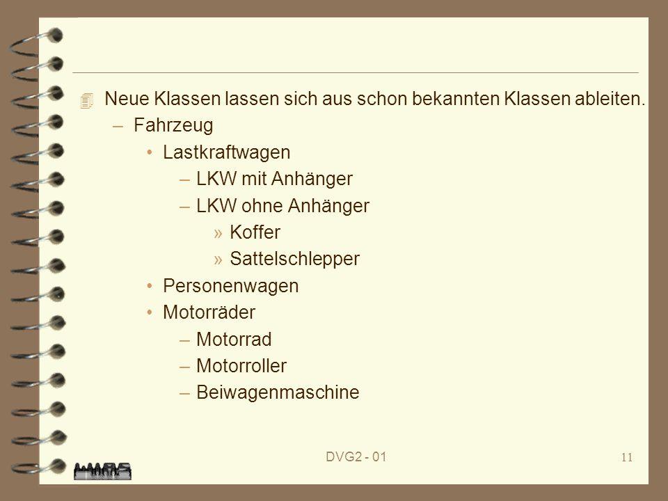 DVG2 - 0111 4 Neue Klassen lassen sich aus schon bekannten Klassen ableiten. –Fahrzeug Lastkraftwagen –LKW mit Anhänger –LKW ohne Anhänger »Koffer »Sa