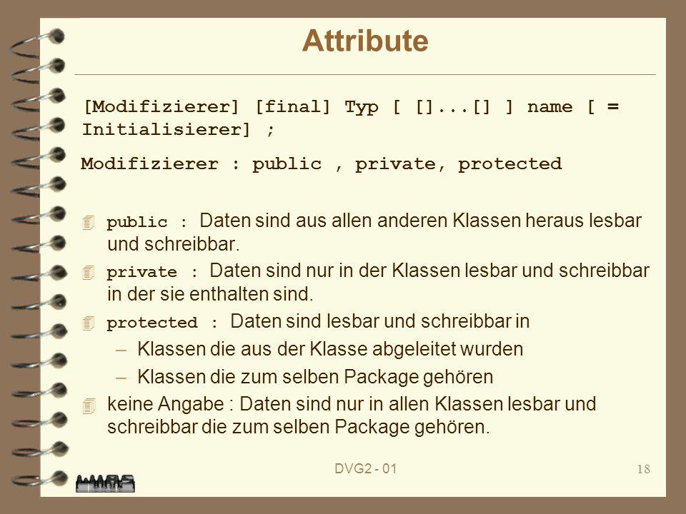 DVG2 - 0118 Attribute public : Daten sind aus allen anderen Klassen heraus lesbar und schreibbar. private : Daten sind nur in der Klassen lesbar und s