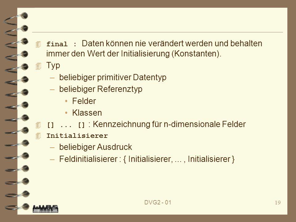 DVG2 - 0119 final : Daten können nie verändert werden und behalten immer den Wert der Initialisierung (Konstanten). 4 Typ –beliebiger primitiver Daten